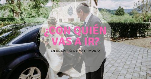 ¿Con quién vas a ir en el carro de matrimonio? 1