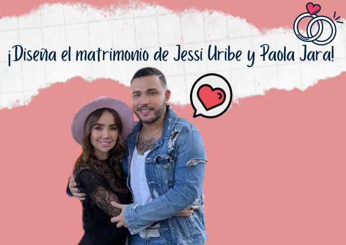 ¡Diseña el matrimonio de Jessi Uribe y Paola Jara y llévate un regalito! 🎁 1